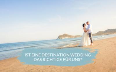 Ist eine Destination Wedding das Richtige für uns?