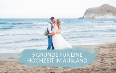 Die 5 häufigsten Gründe für eine Hochzeit im Ausland