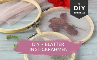 DIY Deko – Blumen und Blätter in Stickrahmen